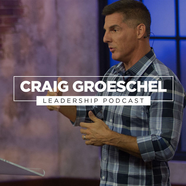 Craig Groeschel Leadership Podcast