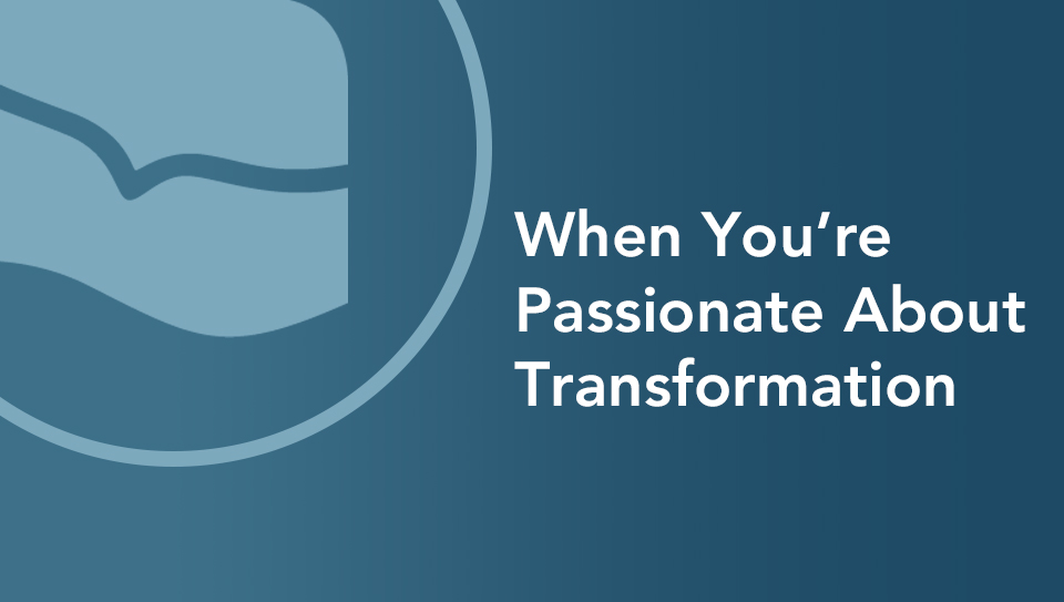 Episode 8 // When You're Passionate About Transformation