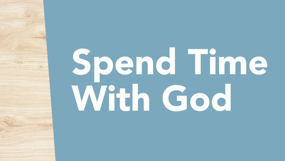 Spend Time With God